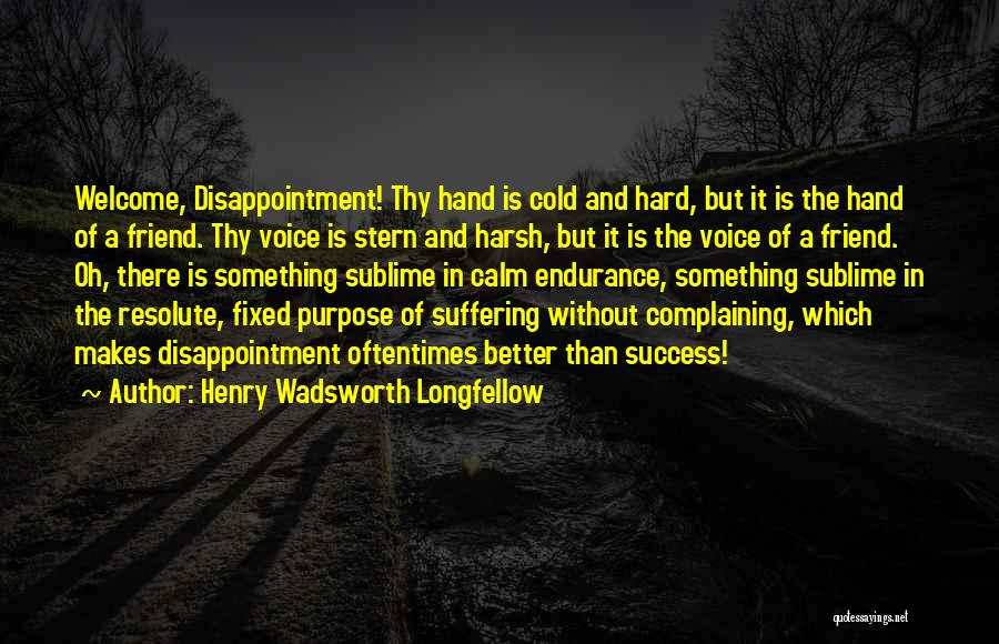 Disappointment In Friend Quotes By Henry Wadsworth Longfellow