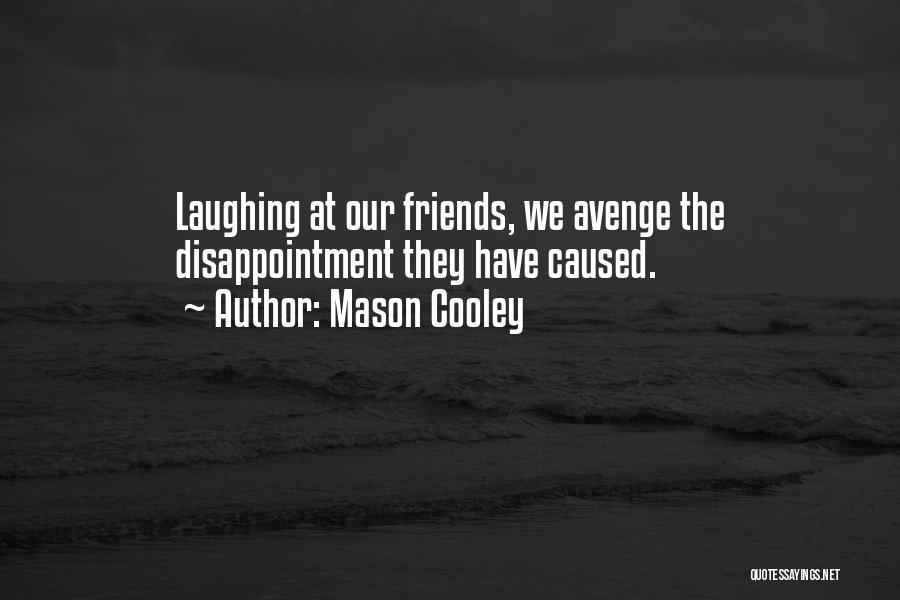 Disappointment In Friend Quotes By Mason Cooley