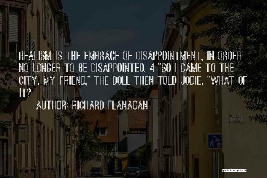 Disappointment In Friend Quotes By Richard Flanagan