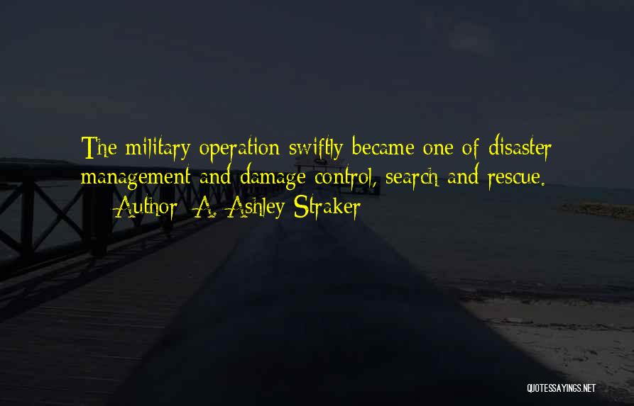 Disaster Management Quotes By A. Ashley Straker