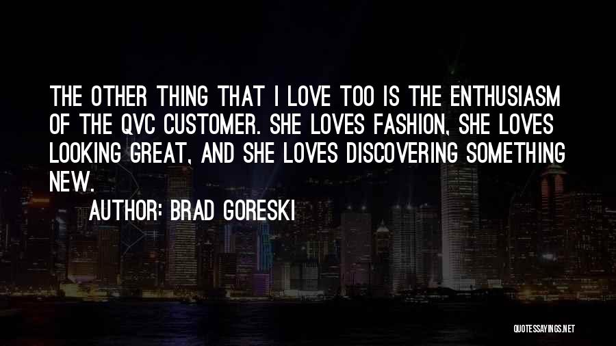 Discovering New Things Quotes By Brad Goreski