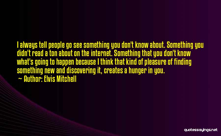 Discovering New Things Quotes By Elvis Mitchell