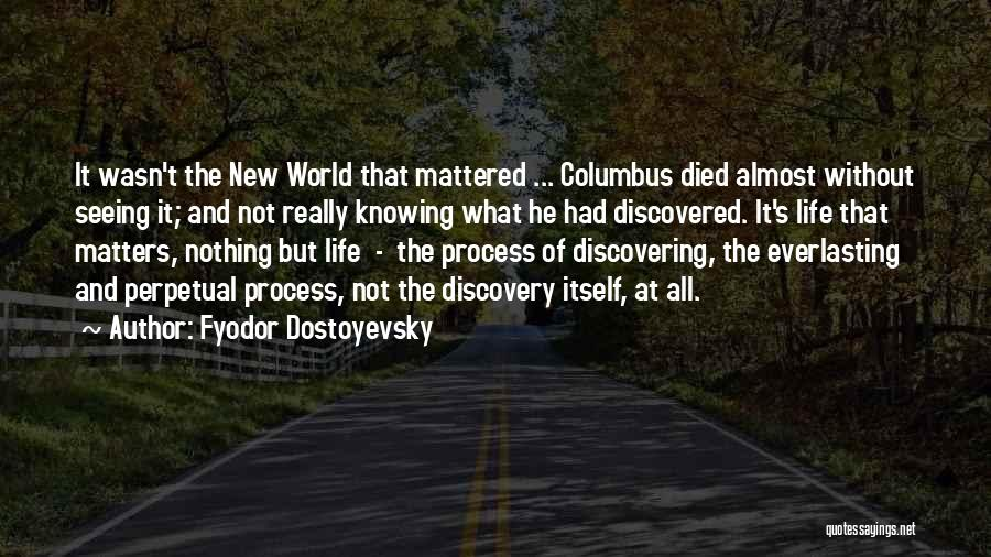 Discovering New Things Quotes By Fyodor Dostoyevsky