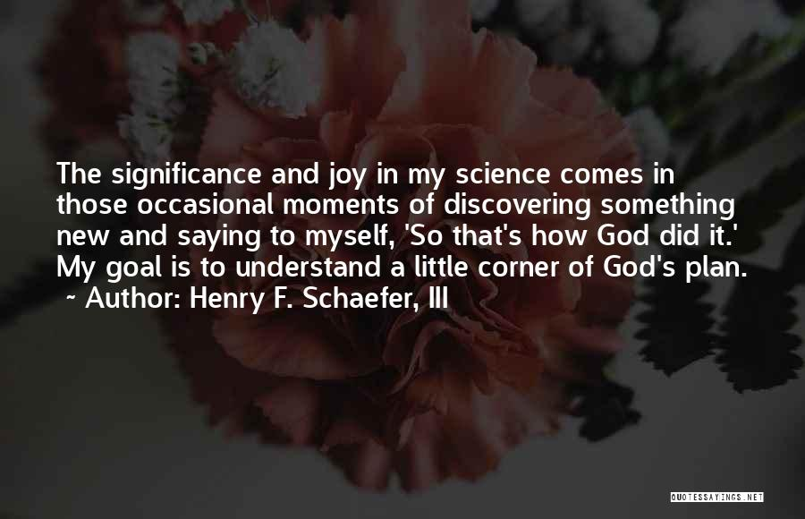 Discovering New Things Quotes By Henry F. Schaefer, III