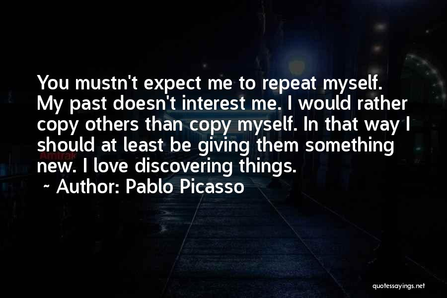 Discovering New Things Quotes By Pablo Picasso