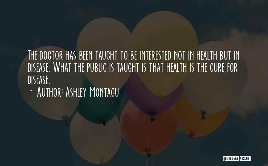 Disease Cure Quotes By Ashley Montagu