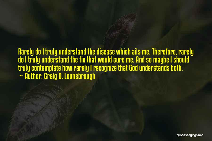 Disease Cure Quotes By Craig D. Lounsbrough