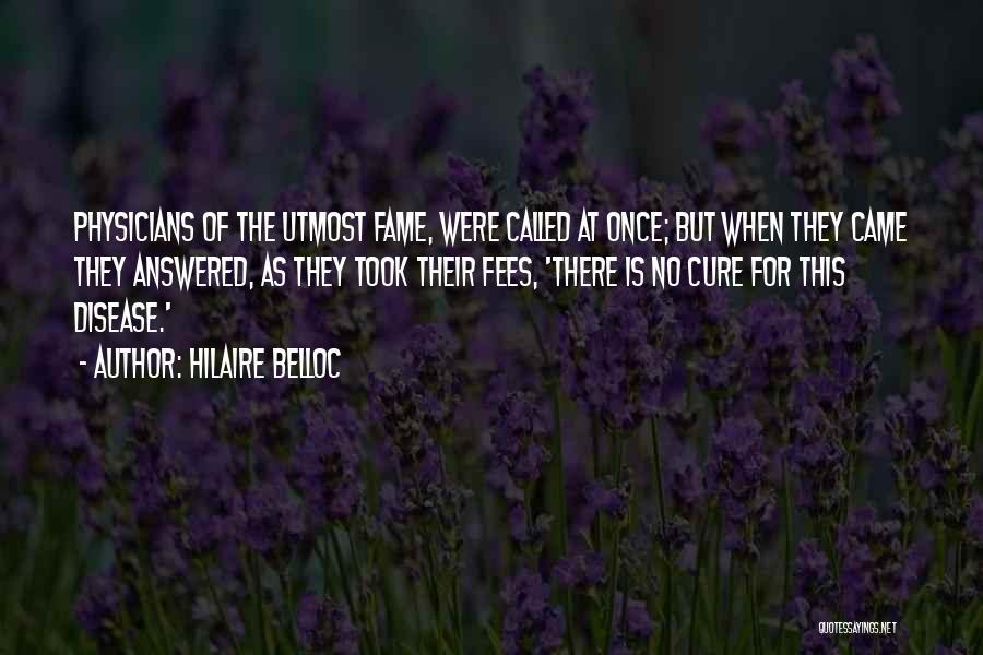 Disease Cure Quotes By Hilaire Belloc