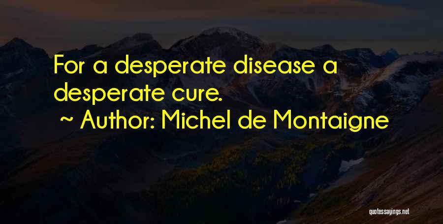 Disease Cure Quotes By Michel De Montaigne