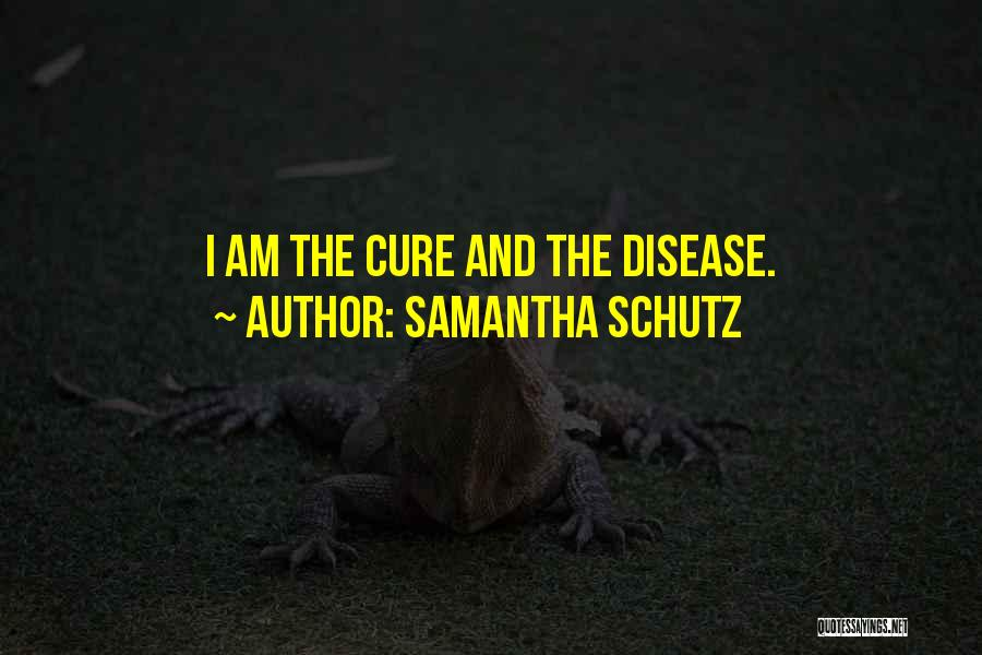 Disease Cure Quotes By Samantha Schutz