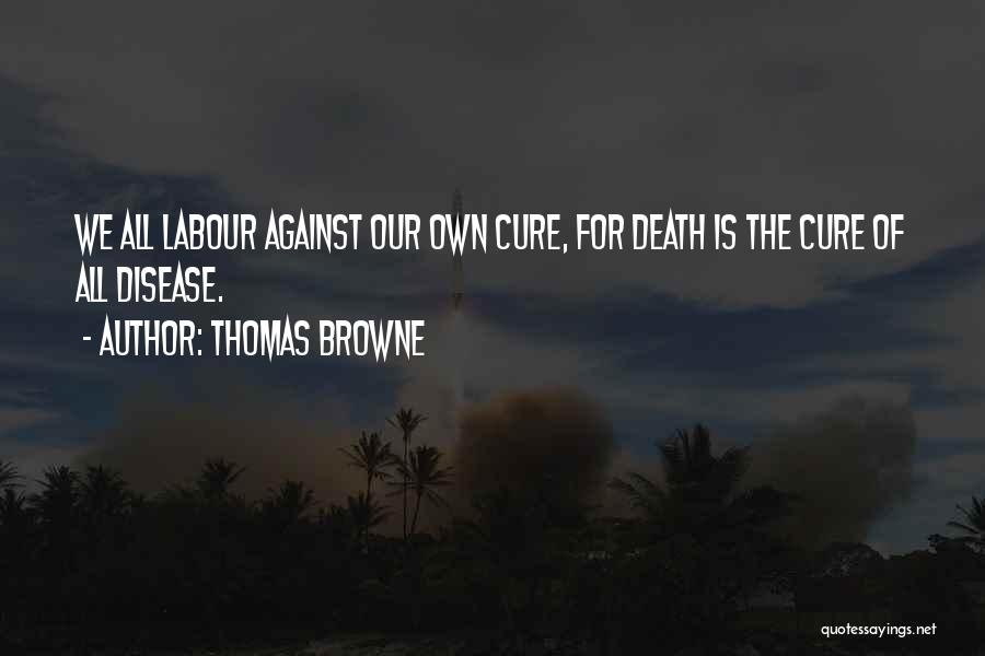 Disease Cure Quotes By Thomas Browne