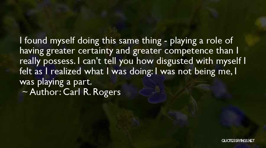 Disgusted With You Quotes By Carl R. Rogers