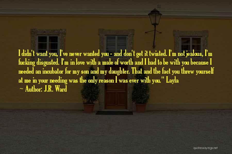 Disgusted With You Quotes By J.R. Ward
