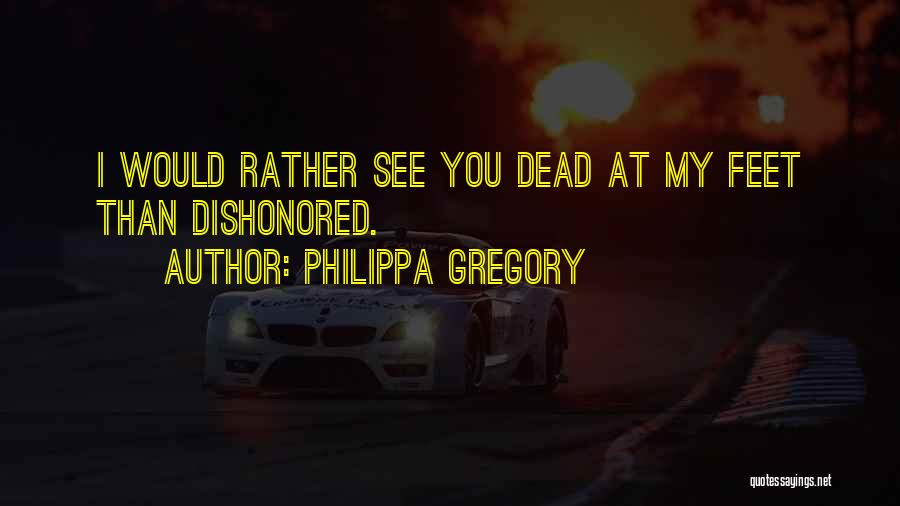 Dishonored Quotes By Philippa Gregory
