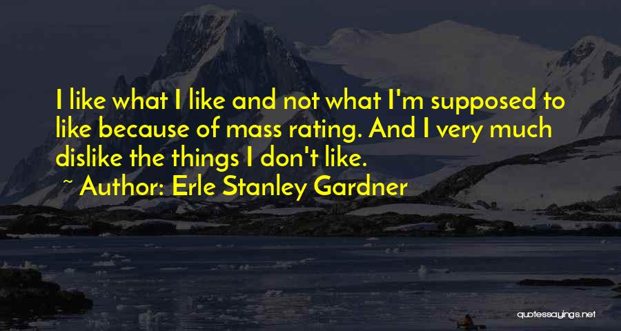 Dislike Attitude Quotes By Erle Stanley Gardner