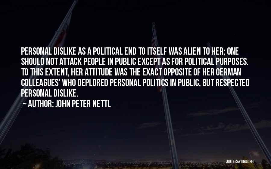 Dislike Attitude Quotes By John Peter Nettl