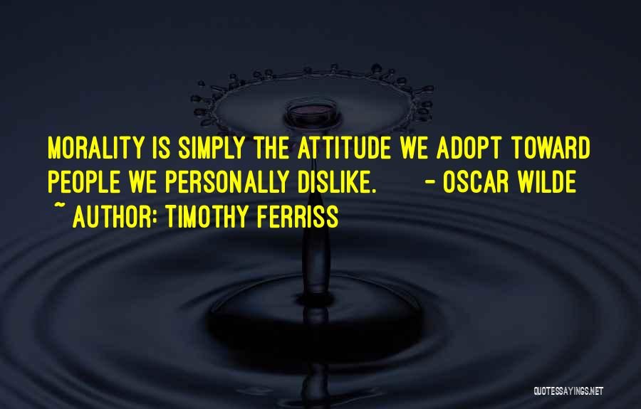 Dislike Attitude Quotes By Timothy Ferriss
