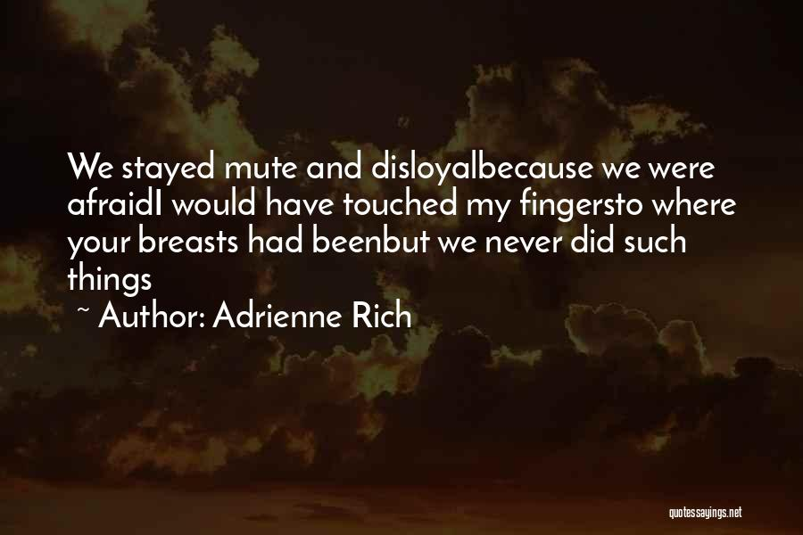 Disloyal Quotes By Adrienne Rich