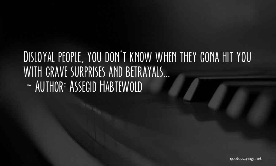 Disloyal Quotes By Assegid Habtewold