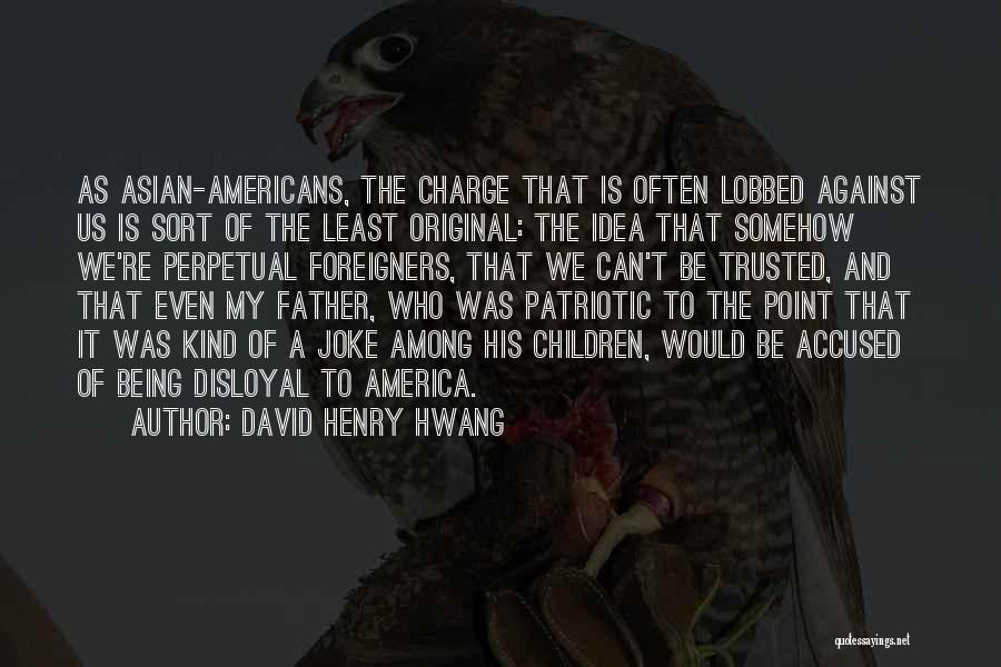 Disloyal Quotes By David Henry Hwang