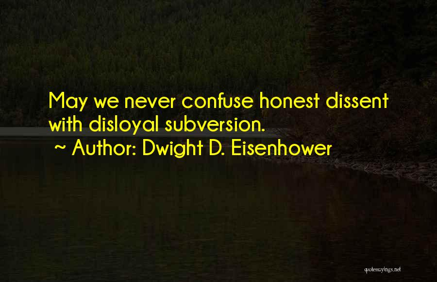 Disloyal Quotes By Dwight D. Eisenhower