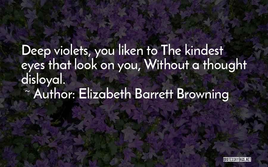 Disloyal Quotes By Elizabeth Barrett Browning