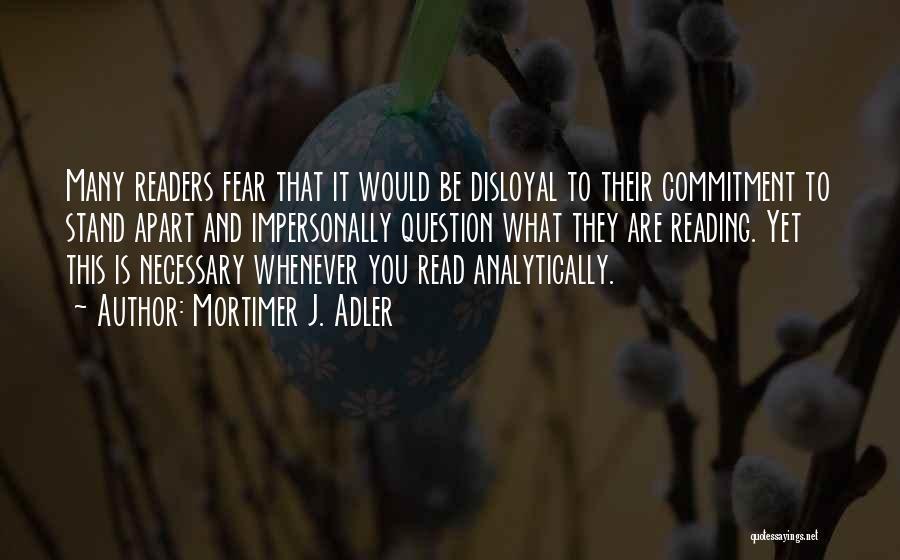 Disloyal Quotes By Mortimer J. Adler