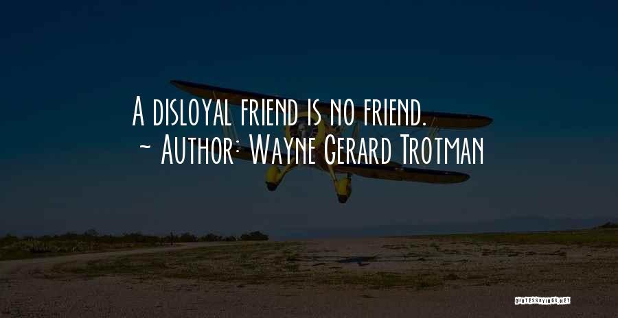 Disloyal Quotes By Wayne Gerard Trotman