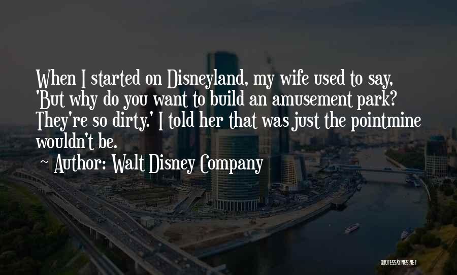 Disneyland By Walt Disney Quotes By Walt Disney Company