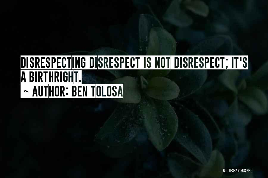 Disrespecting Quotes By Ben Tolosa