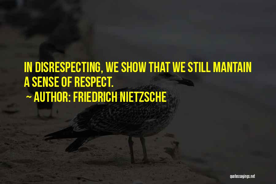Disrespecting Quotes By Friedrich Nietzsche