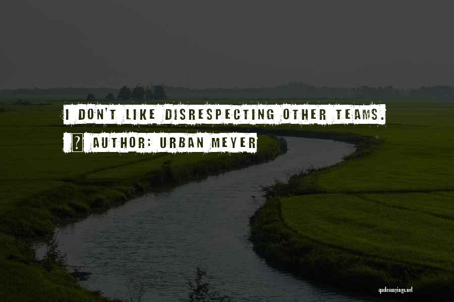 Disrespecting Quotes By Urban Meyer