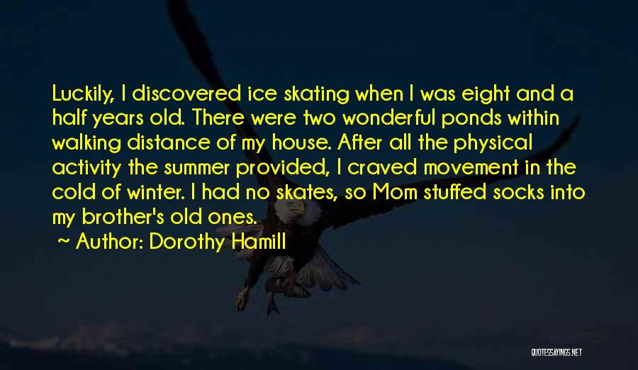 Distance From Mom Quotes By Dorothy Hamill