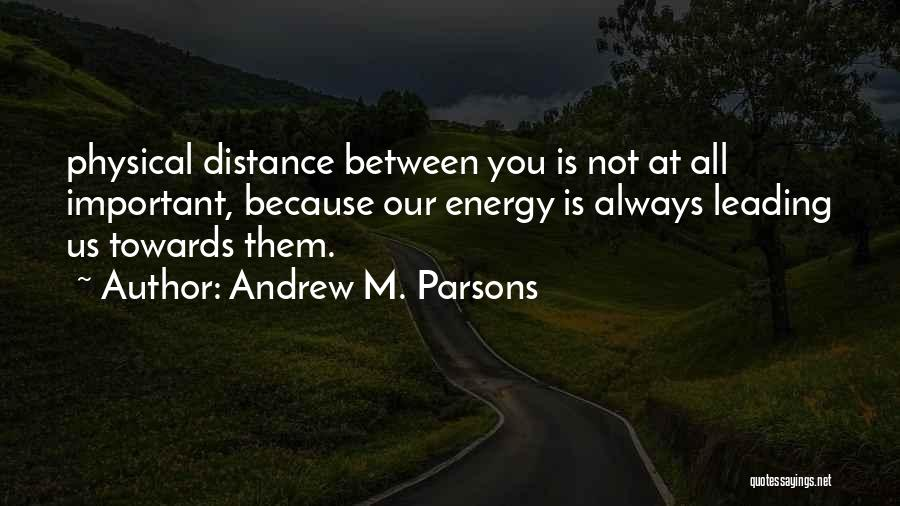Distance Is Not Important Quotes By Andrew M. Parsons