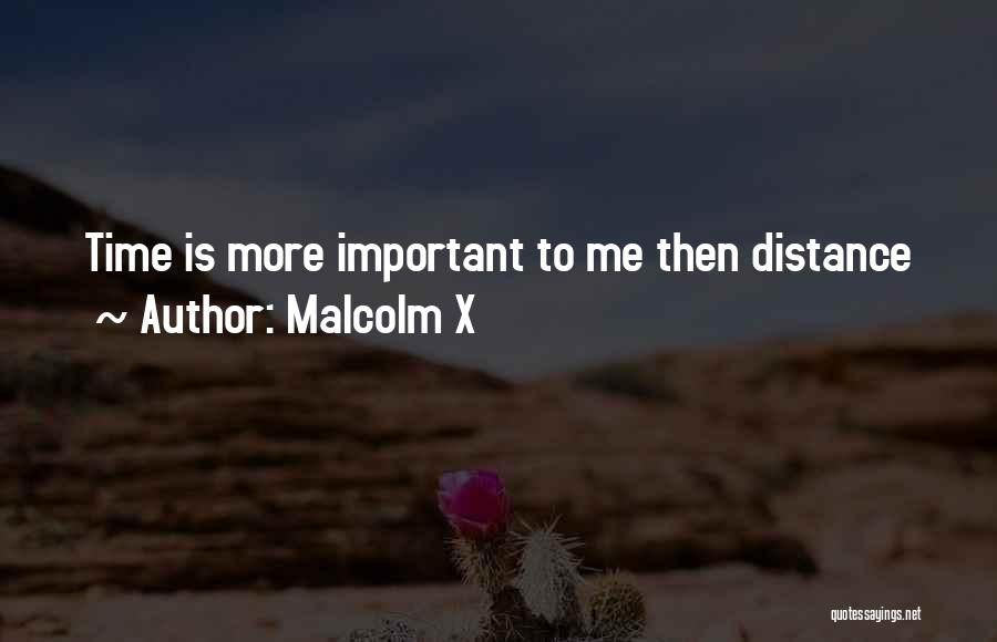 Distance Is Not Important Quotes By Malcolm X
