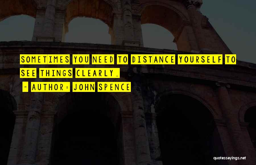 Distance Yourself Quotes By John Spence
