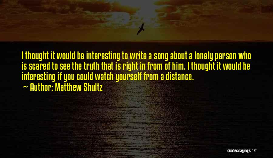 Distance Yourself Quotes By Matthew Shultz