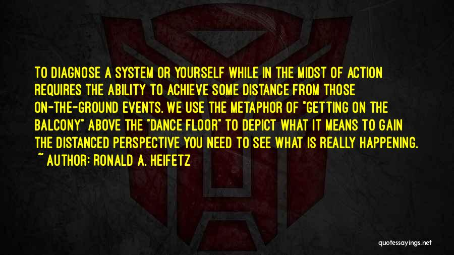 Distance Yourself Quotes By Ronald A. Heifetz