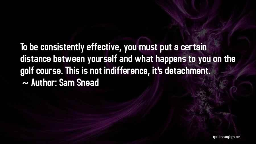 Distance Yourself Quotes By Sam Snead