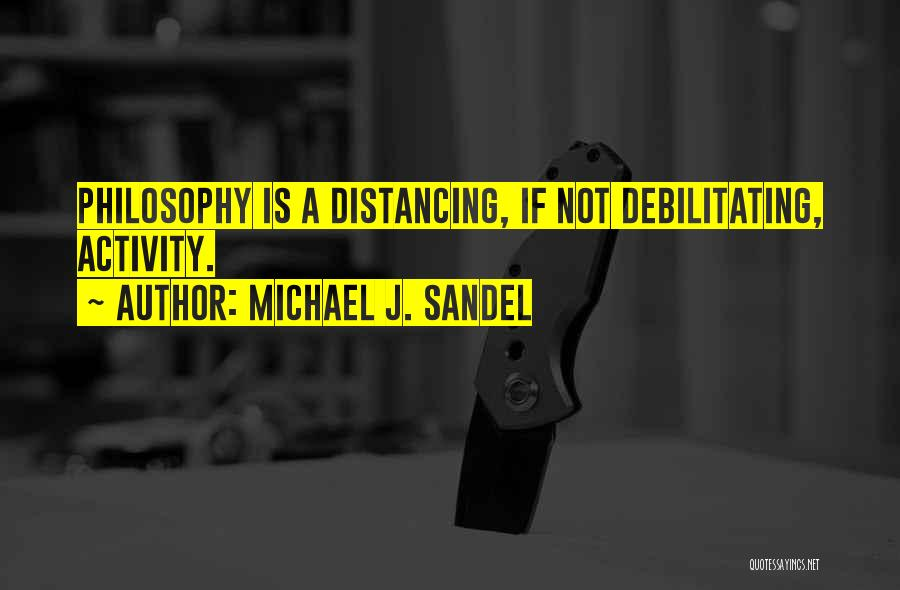 Distancing Self Quotes By Michael J. Sandel