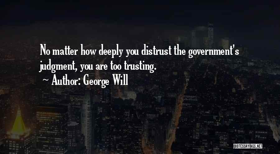 Distrust In Government Quotes By George Will