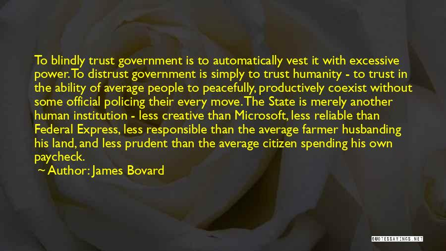 Distrust In Government Quotes By James Bovard