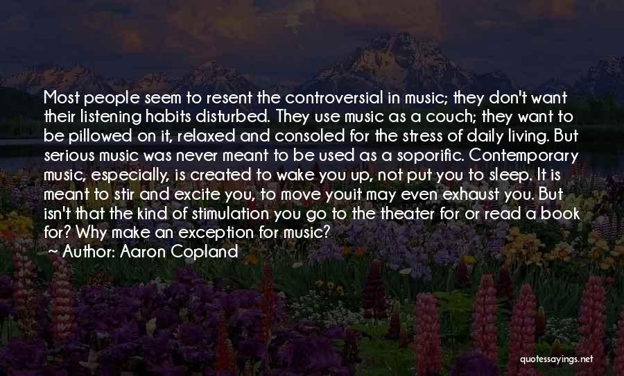 Disturbed Life Quotes By Aaron Copland