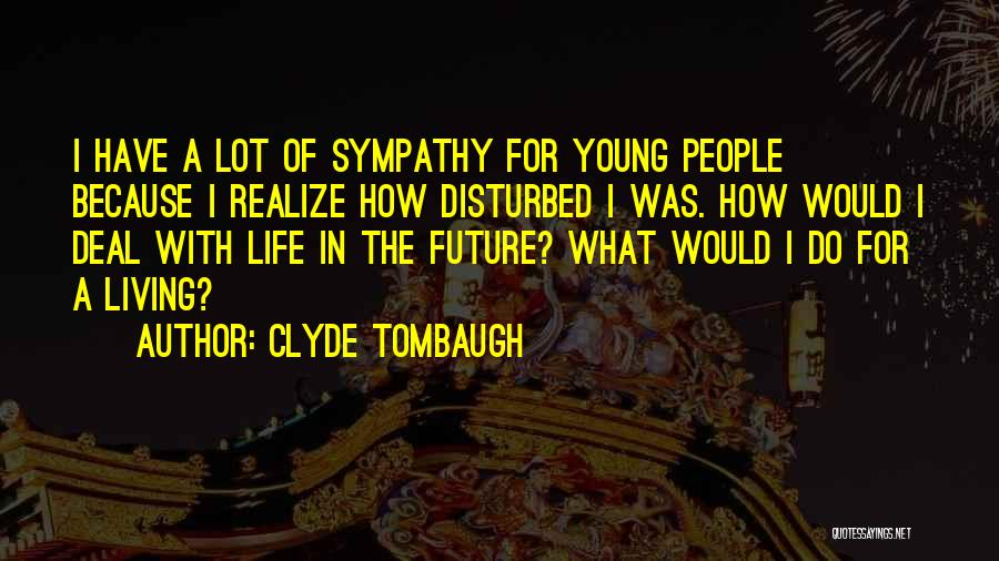 Disturbed Life Quotes By Clyde Tombaugh