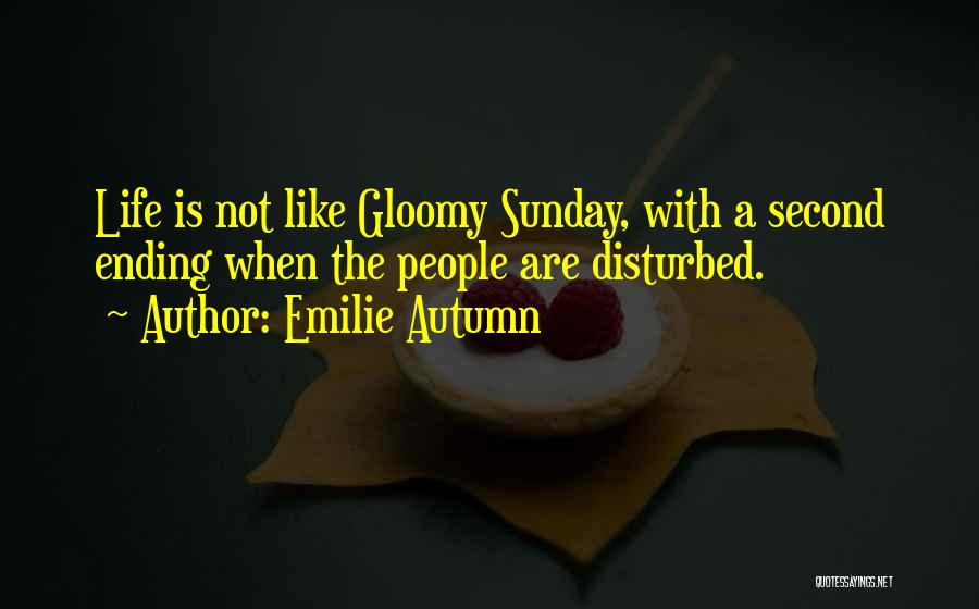Disturbed Life Quotes By Emilie Autumn