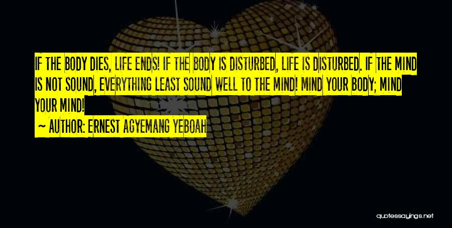 Disturbed Life Quotes By Ernest Agyemang Yeboah