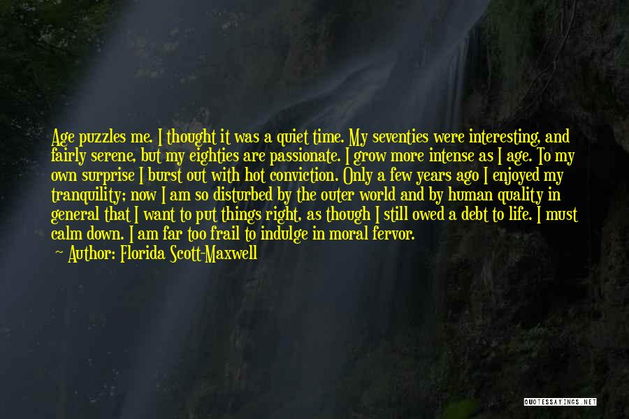 Disturbed Life Quotes By Florida Scott-Maxwell