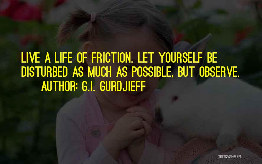 Disturbed Life Quotes By G.I. Gurdjieff