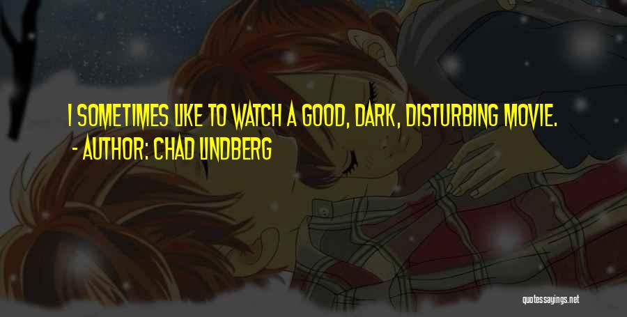 Disturbing Movie Quotes By Chad Lindberg