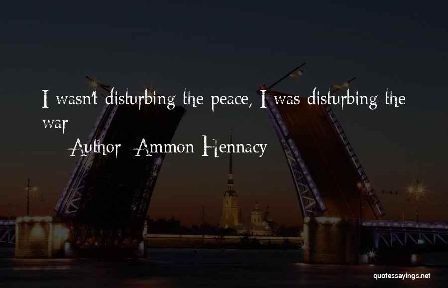 Disturbing Peace Quotes By Ammon Hennacy